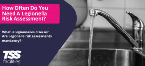 How Often Do You Need A Legionella Risk Assessment?
